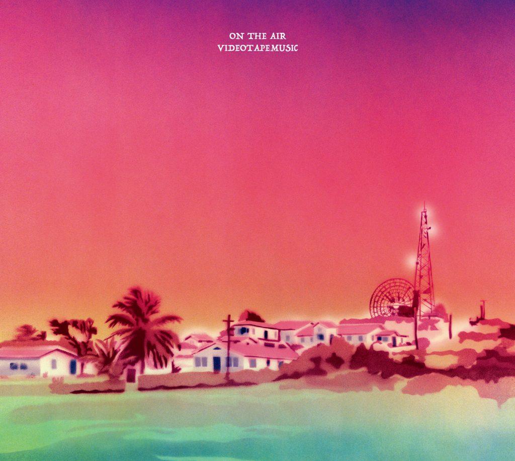 旅する音楽。濃密な異国情緒に酔いしれる、VIDEOTAPEMUSIC『On The Air』